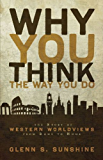 Why You Think the Way You Do: The Story of Western Worldviews from Rome to Home