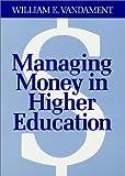 Managing Money in Higher Education, William E. Vandament, 155542192X