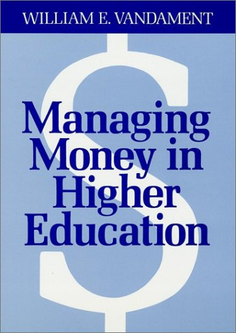 Managing Money in Higher Education: A Guide to the Financial Process and Effective Participation Within It