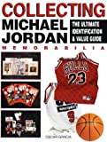 Collecting Michael Jordan Memorabilia: The Ultimate Identification and Value Guide