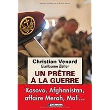 UN PRÊTRE À LA GUERRE : KOSOVO, AFGHANISTAN, AFFAIRE MERAH, MALI