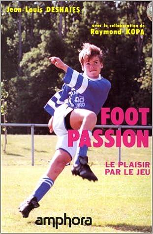 Lire un Foot-passion : Le plaisir par le jeu, réflexions sur l'évolution du football et approche pédagogique pour les écoles de football... pdf epub