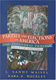 Parties and Elections in America: The Electoral Process (Parties & Elections in America), Sandy L. Maisel, Kara Z. Buckley, 0742526704
