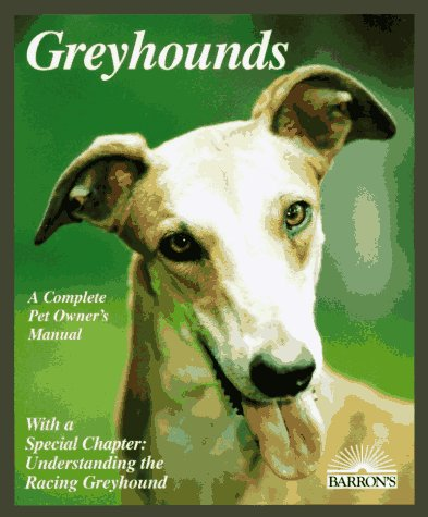 Greyhounds: Everything About Adoption, Purchase, Care, Nutrition, Behavior, and Training (Complete Pet Owner's Manual) by Barrons Educational Series Inc