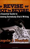 To Revise or Not to Revise: The Essential Guide to Reviewing Somebody Else's Writing