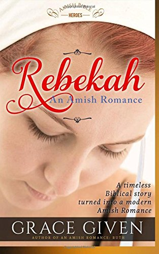 Download An Amish Romance: Rebekah: Sweet Biblical Amish Romance (Amish Bible Heroes) (Volume 3) pdf epub