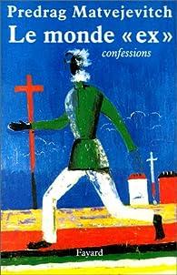Le monde ex : confessions par Predrag Matvejevic