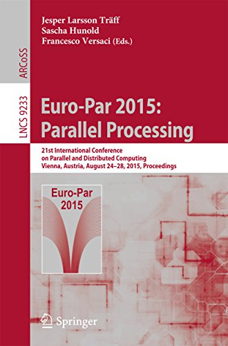 Euro-Par 2015: Parallel Processing: 21st International Conference on Parallel and Distributed Computing, Vienna, Austria, August 24-28, 2015, Proceedings (Lecture Notes in Computer Science) Pdf