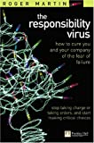 Responsibility Virus: How To Cure You & Your Company Of The Fear Of Failure