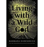 Living with a Wild God: A Nonbeliever's Search for the Truth about Everything (Hardback) - Common
