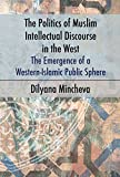 The Politics of Muslim Intellectual Discourse in the West