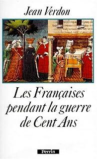 Les Françaises pendant la guerre de Cent Ans par Jean Verdon