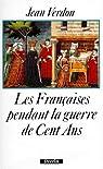 Les Françaises pendant la guerre de Cent Ans par Verdon