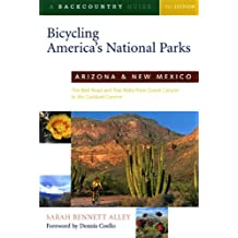 Bicycling Americas National Parks Arizona And New Mexico: The Best Road And Trail Rides From The Grand Canyon To Carlsbad