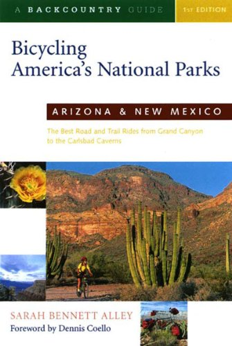 Bicycling America's National Parks: Arizona and New Mexico: The Best Road and Trail Rides from the Grand Canyon to Carlsbad Caverns (Best Mountain Biking In Arizona)