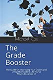 The Grade Booster: The Effortless Guide On How To Improve Your Grades and Live The Student Life You've Dreamed Of