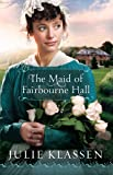 The Maid of Fairbourne Hall, Julie Klassen, 1410445704