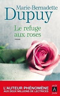 Le refuge aux roses, Dupuy, Marie-Bernadette