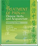 The Treatment of Pain with Chinese Herbs and Acupuncture, , 0443071276