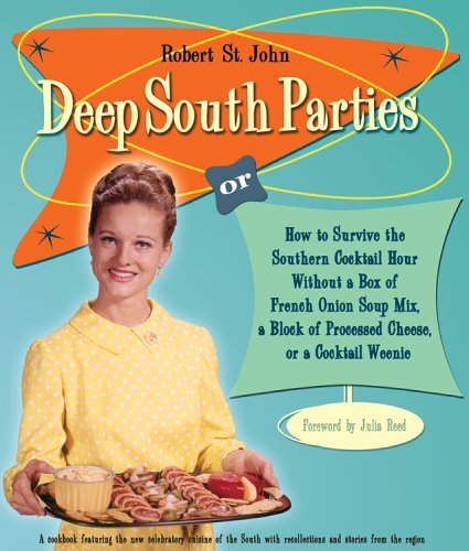 Deep South Parties: How to Survive the Southern Cocktail Hour Without a Box of French Onion Soup Mix, A Block of Processed Cheese, or A Cocktail Weenie pdf epub