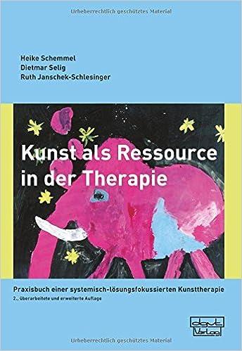 Kunst als Ressource in der Therapie: Praxisbuch einer systemisch ...