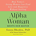 The Alpha Woman Meets Her Match: How Today's Strong Women Can Find Love and Happiness Without Settling | Susan Schneider,Sonya Rhodes