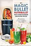 Magic Bullet NutriBullet High Speed Blender Smoothie Book: 101 Superfood Smoothie Recipes