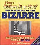 Ripleys Believe It or Not!® Encyclopedia of the Bizarre, Julie Mooney and Ripley's Believe It or Not Editors, 1579123996