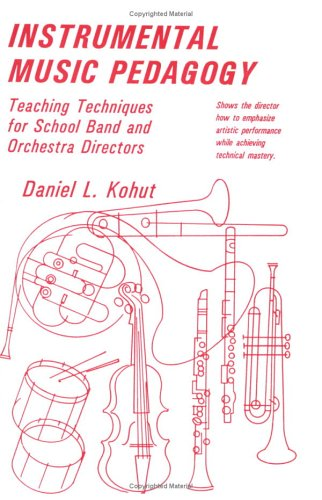 Instrumental Music Pedagogy: Teaching Techniques for School Band and Orchestra Directors