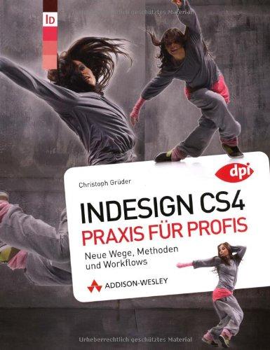 InDesign CS4 - Praxis für Profis: Neue Wege, Methoden und Workflows (DPI Adobe)