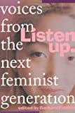 img - for Listen Up: Voices from the Next Feminist Generation book / textbook / text book