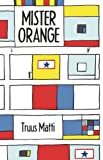 Mister Orange, Truus Matti, 159270123X
