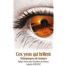Ces yeux qui brillent: Témoignages de Femmes   Rallye Aïcha des Gazelles du Maroc (French Edition)