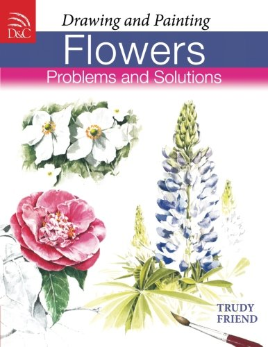 Drawing & Painting Flowers - Problems & Solutions (Drawing & Painting Flowers Problems & Solutions)