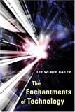 img - for The Enchantments of Technology by Lee Worth Bailey (2005-10-31) book / textbook / text book