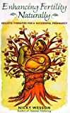 Image: Enhancing Fertility Naturally: Holistic Therapies for a Successful Pregnancy, by Nicky Wesson. Publisher: Healing Arts Press (April 1, 1999)