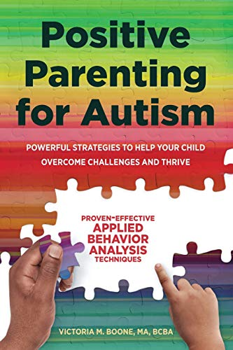 Positive Parenting for Autism: Powerful Strategies toHelp Your Child Overcome Challenges and Thrive