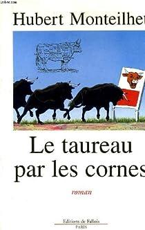 Le taureau par les cornes par Monteilhet