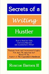 Secrets Of A Writing Hustler: How To Beat The Odds, Overcome Rejection, And Succeed As A Writer Paperback