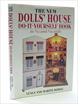The new dolls house do it yourself book in 112 and 116 scale the new dolls house do it yourself book in 112 and 116 scale amazon venus dodge martin dodge 9780715301029 books solutioingenieria Choice Image
