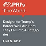 Designs for Trump's Border Wall Are Here. They Fall Into 4 Categories. | Sarah Birnbaum