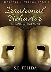 Irrational Behavior: An Imperfect Past Novel (Incredible Dreams Series Book 2)