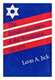 img - for The Americanization of the Synagogue, 1820-1870 book / textbook / text book