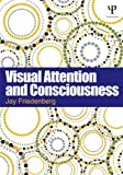 Visual Attention and Consciousness, Jay Friedenberg, 1848726198