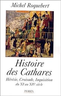 Histoire des Cathares : hérésie, croisade, inquisition du XIème au XIV ème siècle, Roquebert, Michel