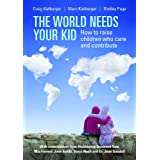 The World Needs Your Kid: How to Raise Children Who Care and Contributeby Craig Kielburger