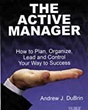 img - for The Active Manager: How to Plan, Organize, Lead and Control Your Way to Success book / textbook / text book