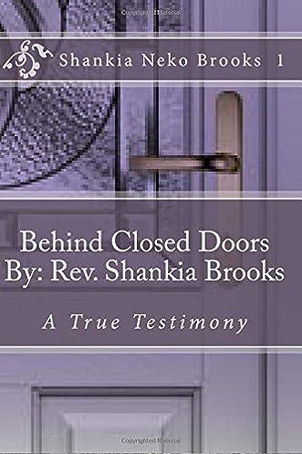 Behind Closed Doors By Rev. Shankia Brooks Real Life Events That Go On Everyday A True Testimony (Volume 1) Rev Shankia Neko Brooks Holy Spirit ... & Behind Closed Doors By: Rev. Shankia Brooks: Real Life Events That ...