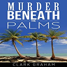 Murder Beneath the Palms Audiobook by Clark Graham Narrated by Skyler Morgan