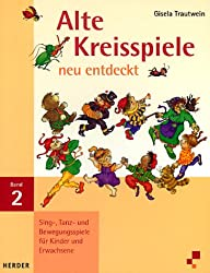 Alte Kreisspiele neu entdeckt, Bd.2, Singspiele, Tanzspiele und Bewegungsspiele für Kinder und Erwachsene